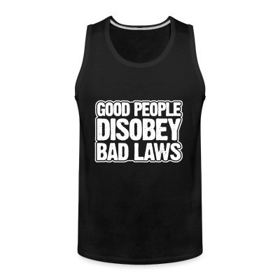 Débardeur homme Good people disobey bad laws