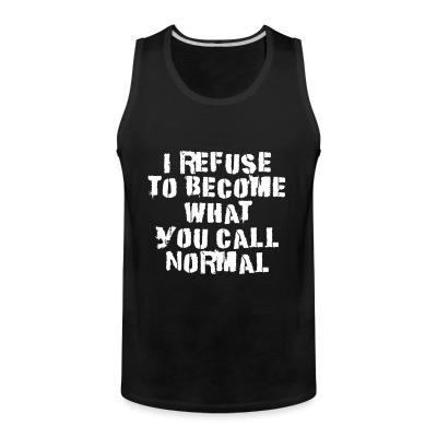 Débardeur homme I refuse to become what you call normal