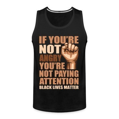 Débardeur homme if you're not angry you're not paying attention - black lives matter