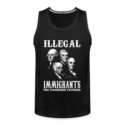 Débardeur homme Illegal immigrants: the founding fathers