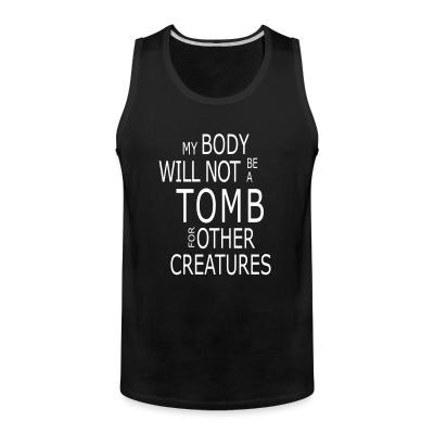 My body will not be a tomb for other creatures