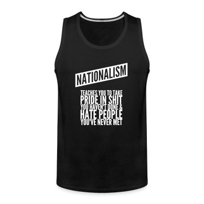 Débardeur homme Nationalism teaches you to take pride in shit you haven't done & hate people you've never met