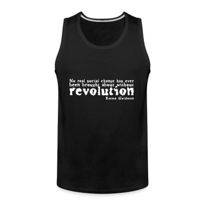 Débardeur homme No real social change has ever been brought about without revolution (Emma Goldman)
