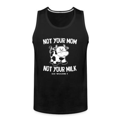 Débardeur homme Not your mom not your milk - go vegan !