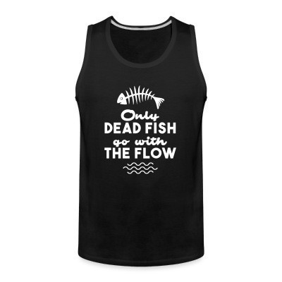 Débardeur homme Only dead fish go with the flow