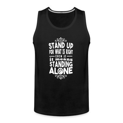 Débardeur homme Stand up for what is right even if it means standing alone