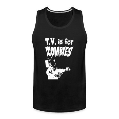 Débardeur homme T.V. is for zombies