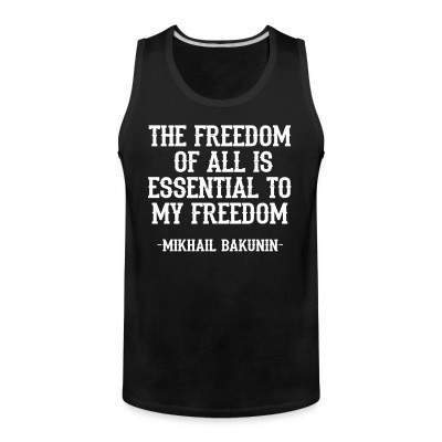 Débardeur homme The freedom of all is essential to my freedom (Mikhail Bakunin)