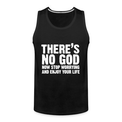 Débardeur homme There's no god. Now stop worrying and enjoy your life