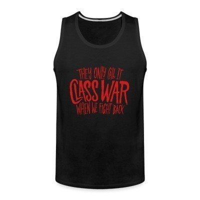 Débardeur homme They only call it class war when we fight back