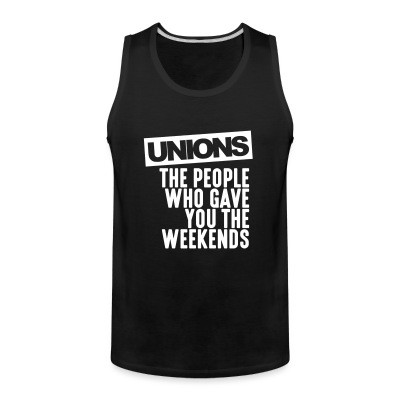 Débardeur homme Unions - the people who gave you the weekends