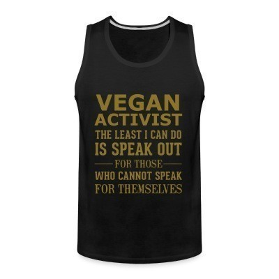 Débardeur homme Vegan activist the least I can do is speak out for those who cannot speak for themselves