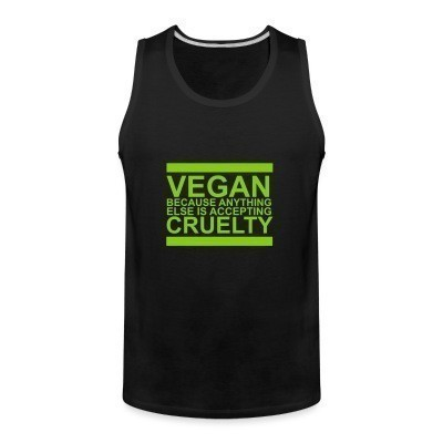 Débardeur homme Vegan because anything else is accepting cruelty