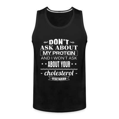 Débardeur homme Vegetarian - Don't ask about my protein and i won't ask about your cholesterol