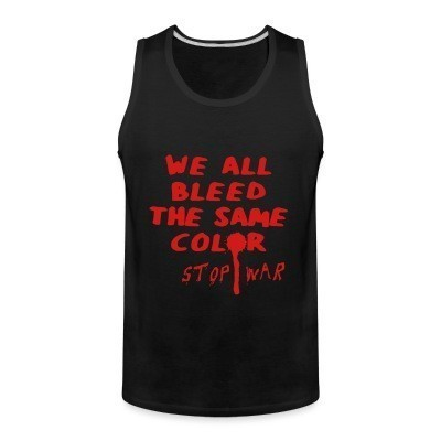 Débardeur homme We all bleed the same color - stop war