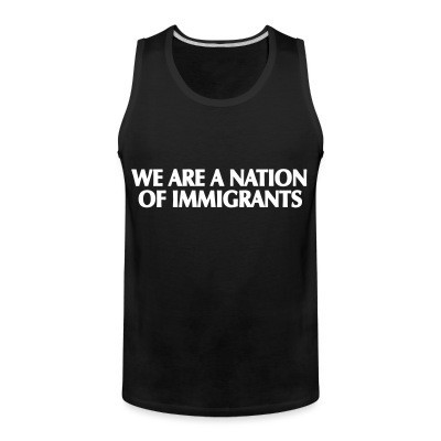 Débardeur homme We are a nation of immigrants