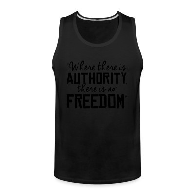 Débardeur homme Where there is authority there is no freedom