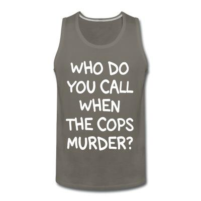 Who do you call when the cops murder?