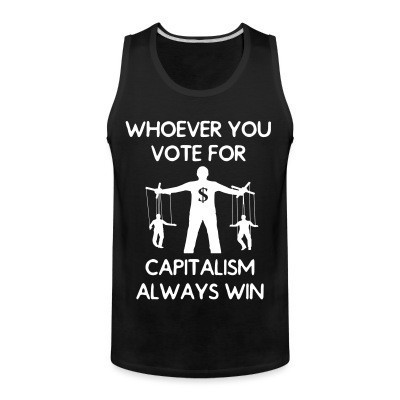 Débardeur homme Whoever you vote for, capitalism always win