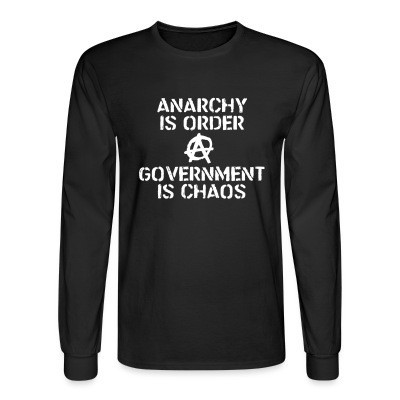 Manches longues Anarchy is order, government is chaos