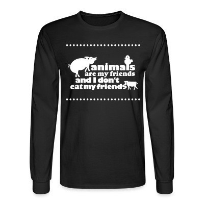 Manches longues Animals are my friends and I don't eat my friends