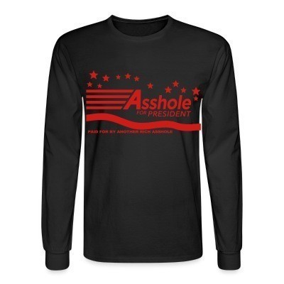 Manches longues Asshole for president - paid for by another rich asshole