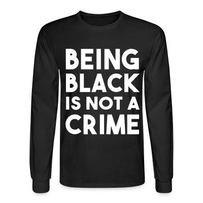 Manches longues Being black is not a crime