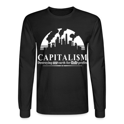 Manches longues Capitalism: destroying our earth for their profits