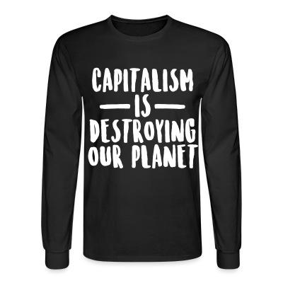 Manches longues Capitalism is destroying our planet