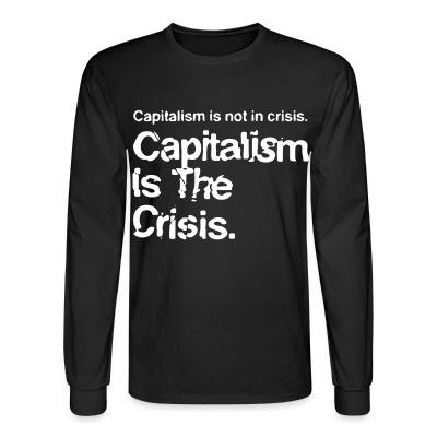 Manches longues Capitalism is not in crisis. Capitalism is the crisis.