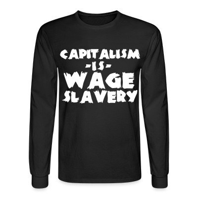 Manches longues Capitalism is wage slavery