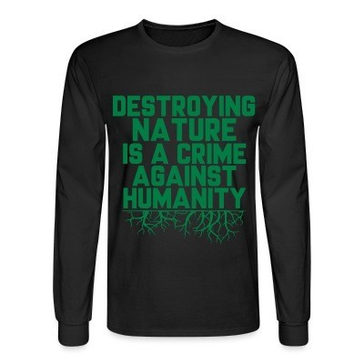 Manches longues Destroying nature is a crime against humanity