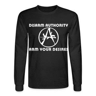 Manches longues Disarm authority, arm your desires