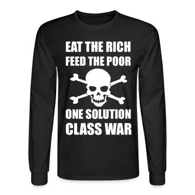 Manches longues Eat the rich feed the poor one solution class war