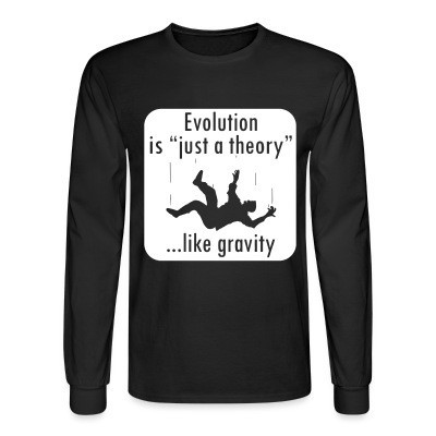 Manches longues Evolution is ''just a theory'' ...like gravity