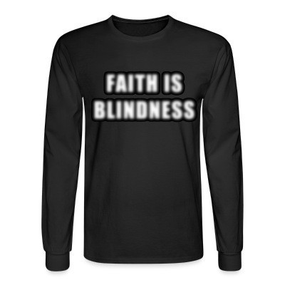 Manches longues Faith is blindness