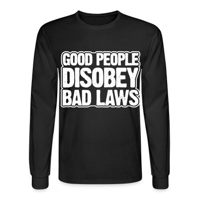 Manches longues Good people disobey bad laws