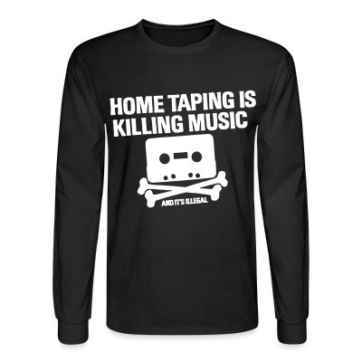 Manches longues Home taping is killing music and it's illegal