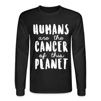 Manches longues Humans are the cancer of this planet