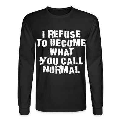 Manches longues I refuse to become what you call normal