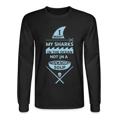 Manches longues I want my sharks in the ocean not in a fucking soup