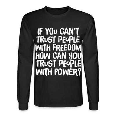 Manches longues If you can't trust people with freedom, how can you trust people with power?