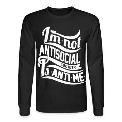Manches longues I'm not antisocial, society is anti-me