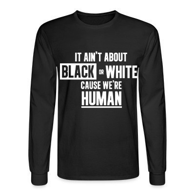 Manches longues It ain't about black or white cause we're human