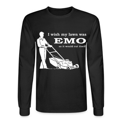 Manches longues Iwish my lawn was EMO so it would cut itself