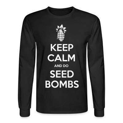 Manches longues Keep calm and do seed bombs