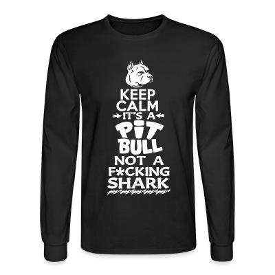 Manches longues Keep calm it's a pit bull not a fucking shark
