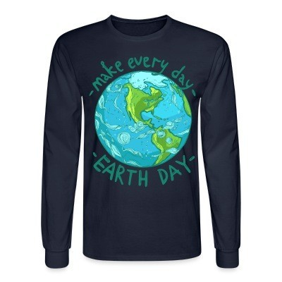 Manches longues Make every day earth day