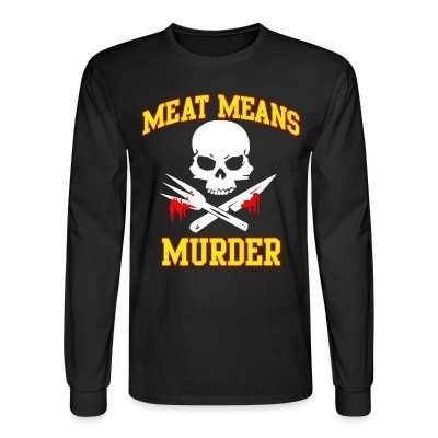Manches longues Meat means murder