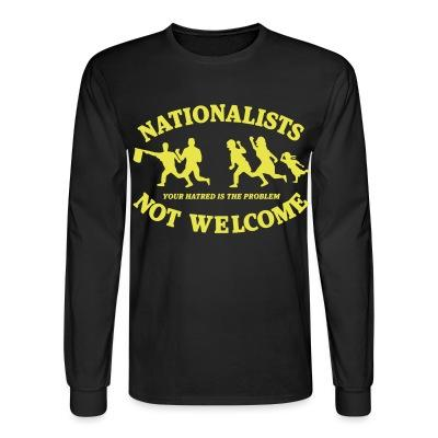 Manches longues Nationalists not welcome. Your hatred is the problem